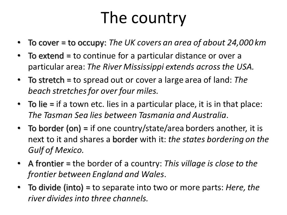 The country To cover = to occupy: To cover = to occupy: The UK covers an area of about 24,000 km To extend = To extend = to continue for a particular