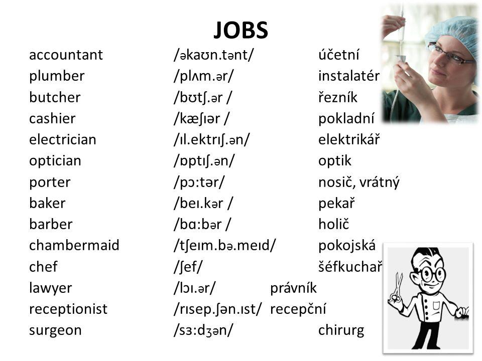JOBS builder/bɪl.d ə r /stavitel architect/ɑ:kɪ.tekt/atchitekt tailor/teɪ.l ə r/krejčí vet/vet/veterinář welder/wel.d ə r/svářeč technician/teknɪʃ.