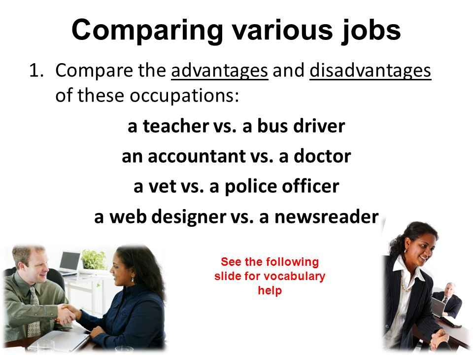 Comparing various jobs 1.Compare the advantages and disadvantages of these occupations: a teacher vs. a bus driver an accountant vs. a doctor a vet vs