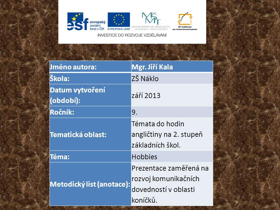 Jméno autora:Mgr. Jiří Kala Škola:ZŠ Náklo Datum vytvoření (období): září 2013 Ročník:9.
