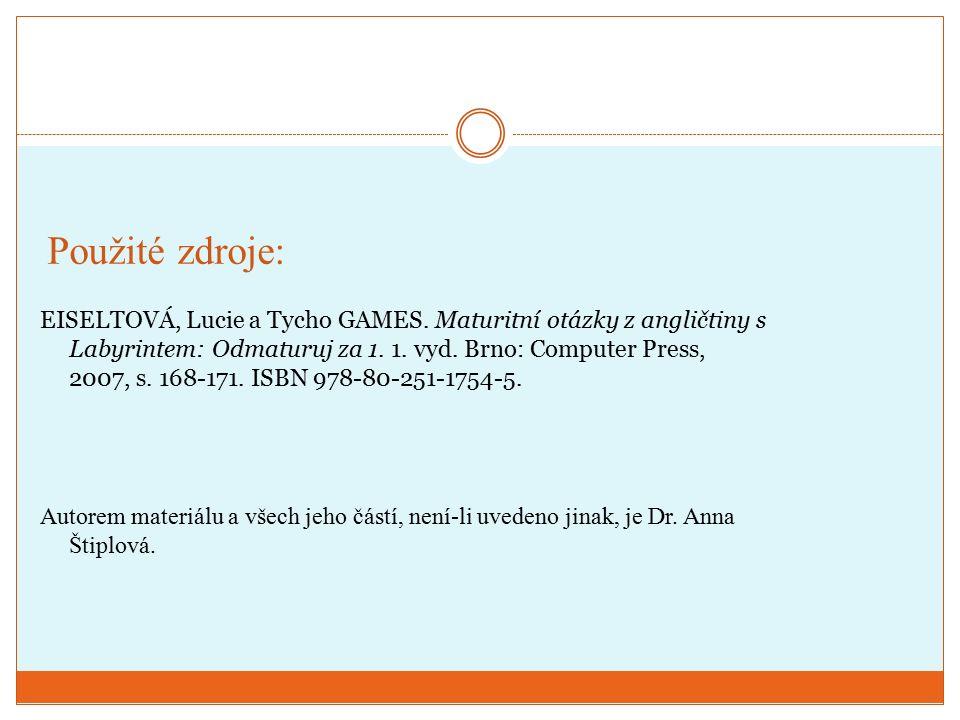 Použité zdroje: EISELTOVÁ, Lucie a Tycho GAMES. Maturitní otázky z angličtiny s Labyrintem: Odmaturuj za 1. 1. vyd. Brno: Computer Press, 2007, s. 168