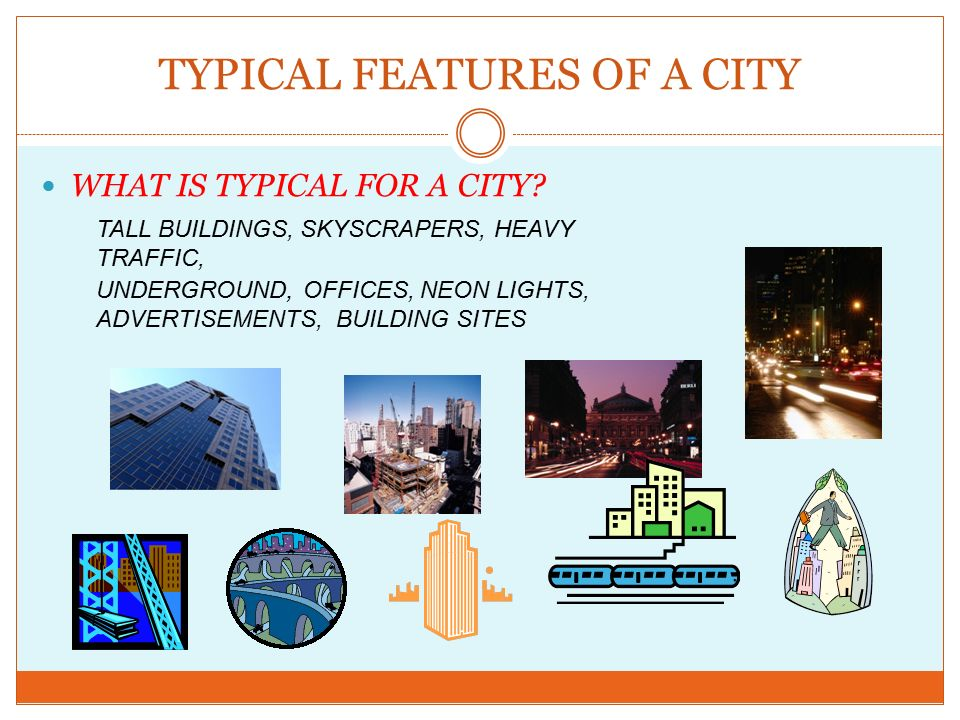 TYPICAL FEATURES OF A CITY WHAT IS TYPICAL FOR A CITY.