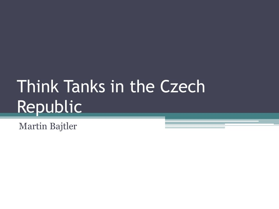 Think Tanks in the Czech Republic Martin Bajtler
