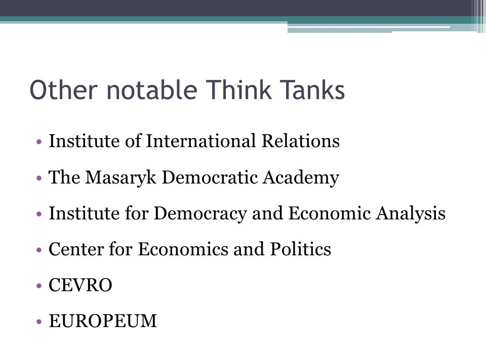 Other notable Think Tanks Institute of International Relations The Masaryk Democratic Academy Institute for Democracy and Economic Analysis Center for