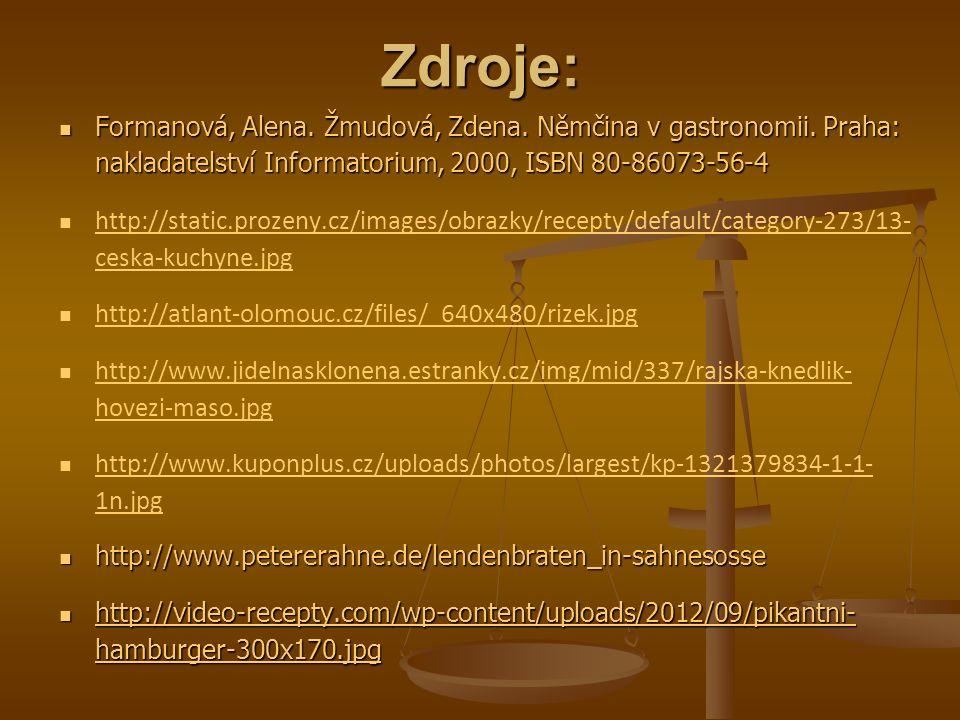 Zdroje: Formanová, Alena. Žmudová, Zdena. Němčina v gastronomii.