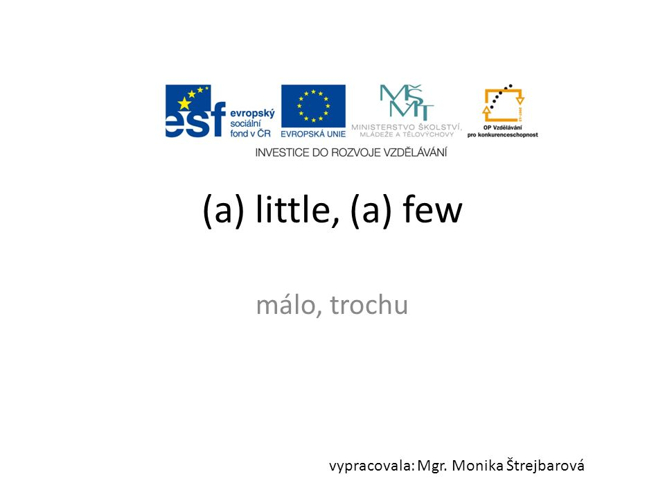 a little water (a) little + uncountable noun (nepočitatelné podst.