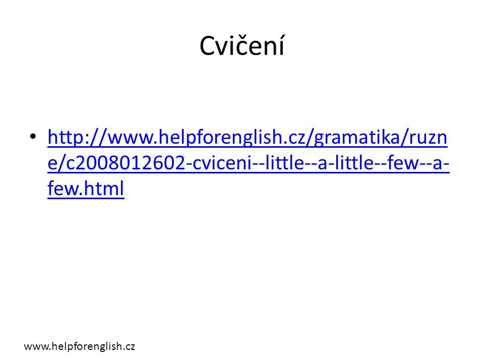 Cvičení http://www.helpforenglish.cz/gramatika/ruzn e/c2008012602-cviceni--little--a-little--few--a- few.html http://www.helpforenglish.cz/gramatika/ruzn e/c2008012602-cviceni--little--a-little--few--a- few.html www.helpforenglish.cz