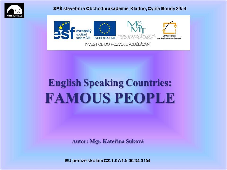 SPŠ stavební a Obchodní akademie, Kladno, Cyrila Boudy 2954 English Speaking Countries: FAMOUS PEOPLE Autor: Mgr.