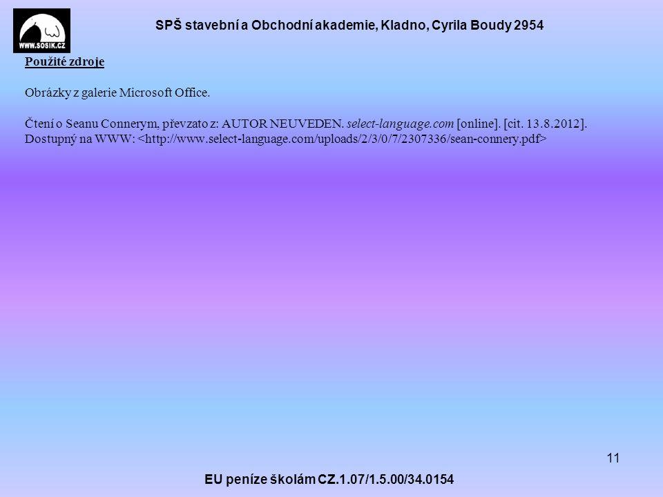 SPŠ stavební a Obchodní akademie, Kladno, Cyrila Boudy 2954 EU peníze školám CZ.1.07/1.5.00/34.0154 11 Použité zdroje Obrázky z galerie Microsoft Office.