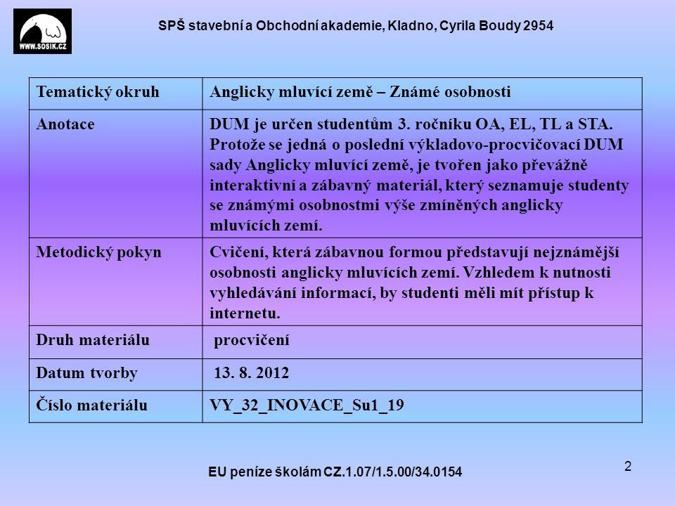SPŠ stavební a Obchodní akademie, Kladno, Cyrila Boudy 2954 EU peníze školám CZ.1.07/1.5.00/34.0154 2 Tematický okruhAnglicky mluvící země – Známé osobnosti AnotaceDUM je určen studentům 3.