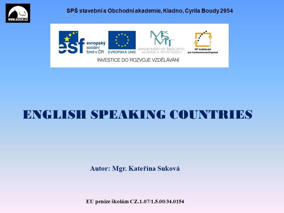 SPŠ stavební a Obchodní akademie, Kladno, Cyrila Boudy 2954 ENGLISH SPEAKING COUNTRIES Autor: Mgr.
