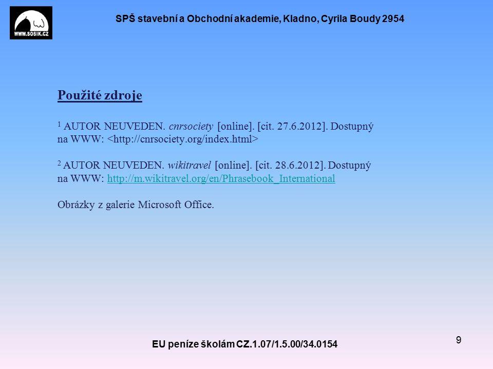 SPŠ stavební a Obchodní akademie, Kladno, Cyrila Boudy 2954 EU peníze školám CZ.1.07/1.5.00/34.0154 9 Použité zdroje 1 AUTOR NEUVEDEN.