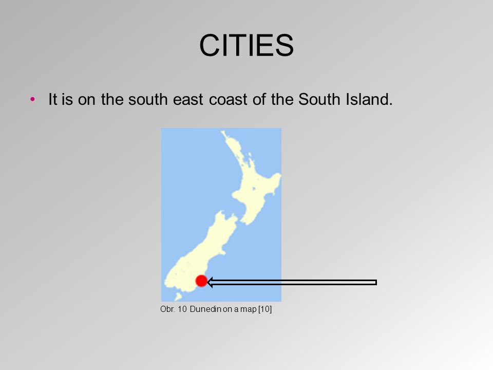 CITIES It is on the south east coast of the South Island. Obr. 10 Dunedin on a map [10]