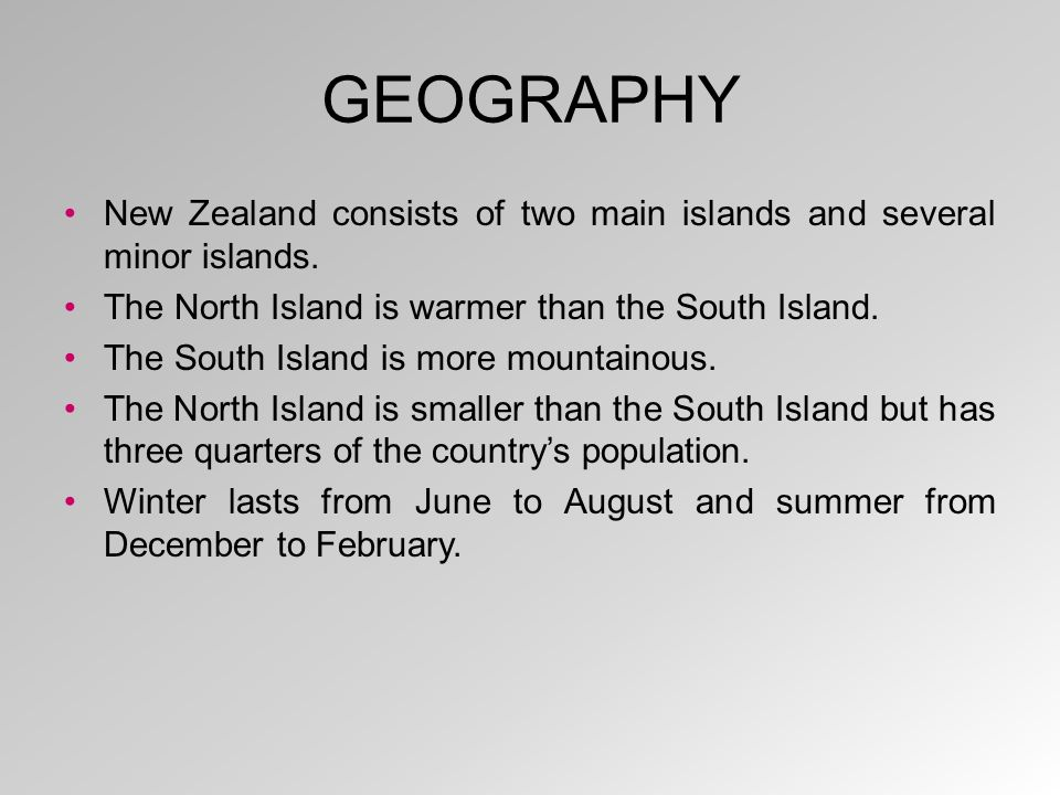 GEOGRAPHY New Zealand consists of two main islands and several minor islands.