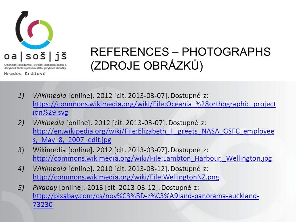 REFERENCES – PHOTOGRAPHS (ZDROJE OBRÁZKŮ) 1)Wikimedia [online]. 2012 [cit. 2013-03-07]. Dostupné z: https://commons.wikimedia.org/wiki/File:Oceania_%2