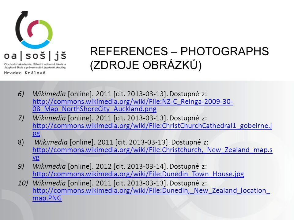 REFERENCES – PHOTOGRAPHS (ZDROJE OBRÁZKŮ) 6)Wikimedia [online]. 2011 [cit. 2013-03-13]. Dostupné z: http://commons.wikimedia.org/wiki/File:NZ-C_Reinga