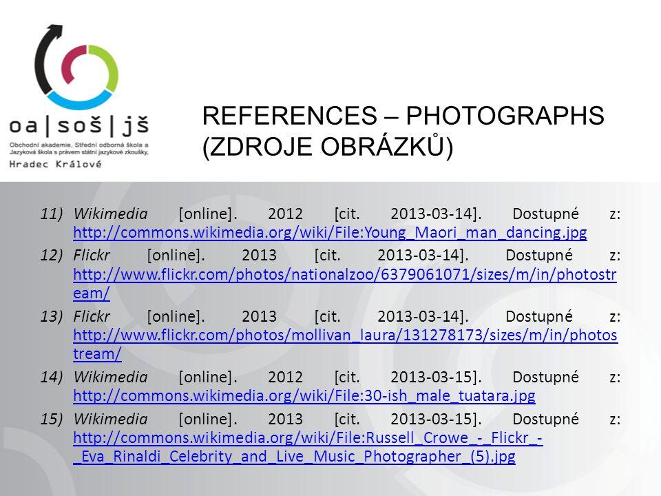 REFERENCES – PHOTOGRAPHS (ZDROJE OBRÁZKŮ) 11)Wikimedia [online]. 2012 [cit. 2013-03-14]. Dostupné z: http://commons.wikimedia.org/wiki/File:Young_Maor