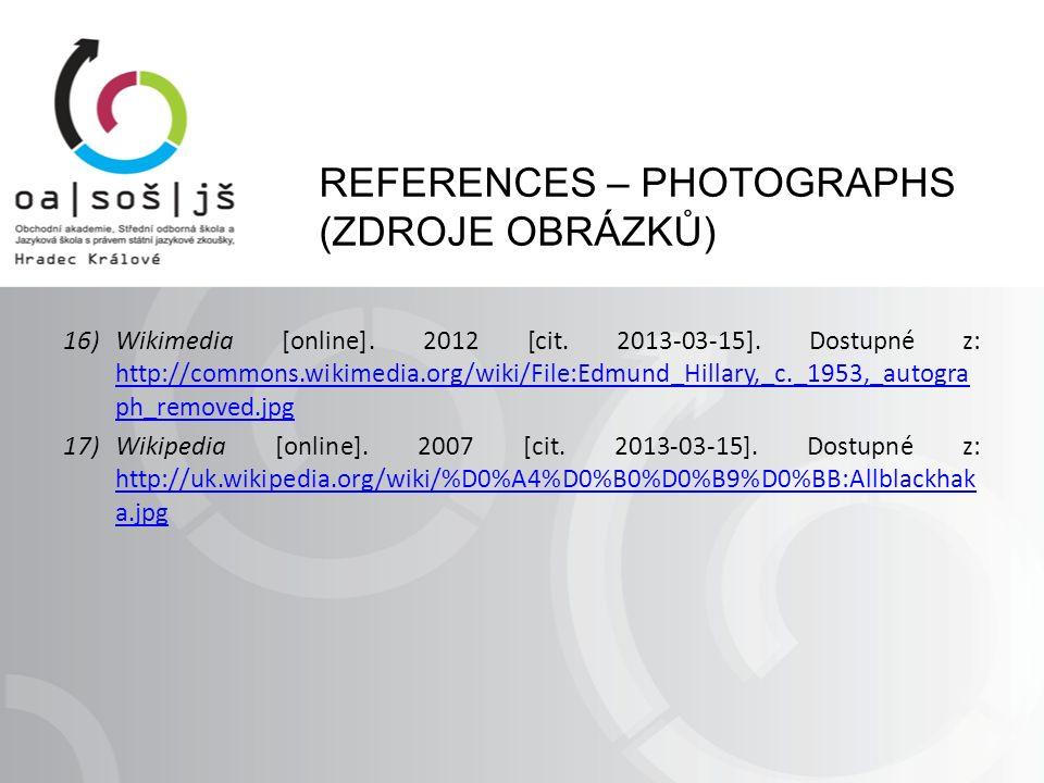 REFERENCES – PHOTOGRAPHS (ZDROJE OBRÁZKŮ) 16)Wikimedia [online]. 2012 [cit. 2013-03-15]. Dostupné z: http://commons.wikimedia.org/wiki/File:Edmund_Hil