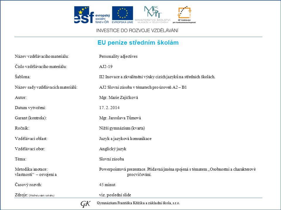 EU peníze středním školám Název vzdělávacího materiálu: Personality adjectives Číslo vzdělávacího materiálu: AJ2-19 Šablona: II2 Inovace a zkvalitnění výuky cizích jazyků na středních školách.