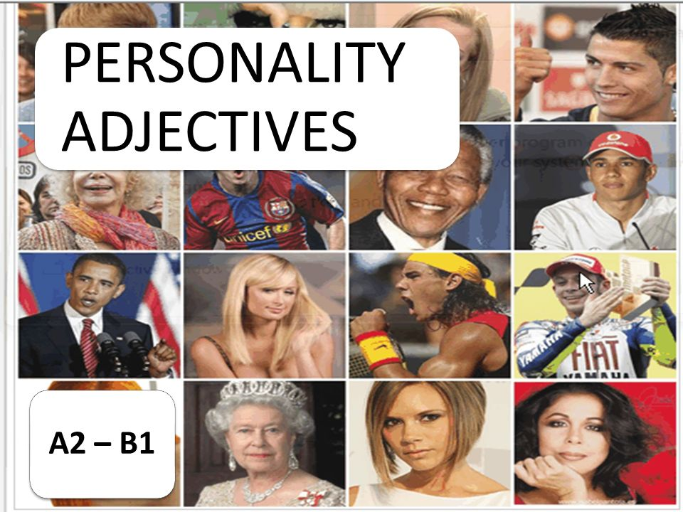 PERSONALITY ADJECTIVES to study : EASY-GOINGENERGETICEXTROVERTFRIENDLY HARD- WORKING HELPFUL HONEST INDEPENDE NT INTROVERT KINDLAZYORGANISED OUTGOINGPRACTICALQUIETRELIABLESENSITIVESHY SOCIABLETALKATIVETHOUGHTFULTIDYUNTIDYFUNNY MOODYPATIENT