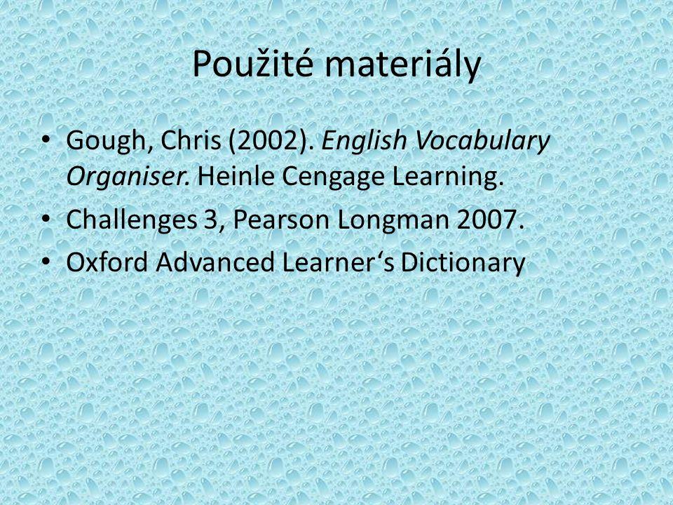 Použité materiály Gough, Chris (2002). English Vocabulary Organiser.