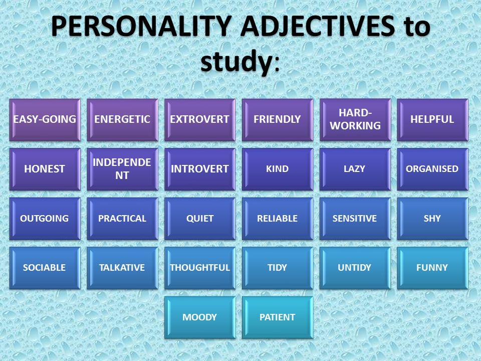 TRANSLATE THESE PERSONALITY ADJECTIVES : Bezstarostný, dobrácký EASY-GOING Rázný, energický, aktivní ENERGETIC Extrovertní EXTROVERT Přátelský FRIENDLY Pracovitý, pilný HARD-WORKING Užitečný, ochotný, nápomocný, vstřícný, prospěšný HELPFUL Čestný, poctivý HONEST Nezávislý, samostatný INDEPENDENT Introvertní INTROVERT Milý, laskavý, vlídný, hodný KIND Líný LAZY Organizovaný ORGANISED