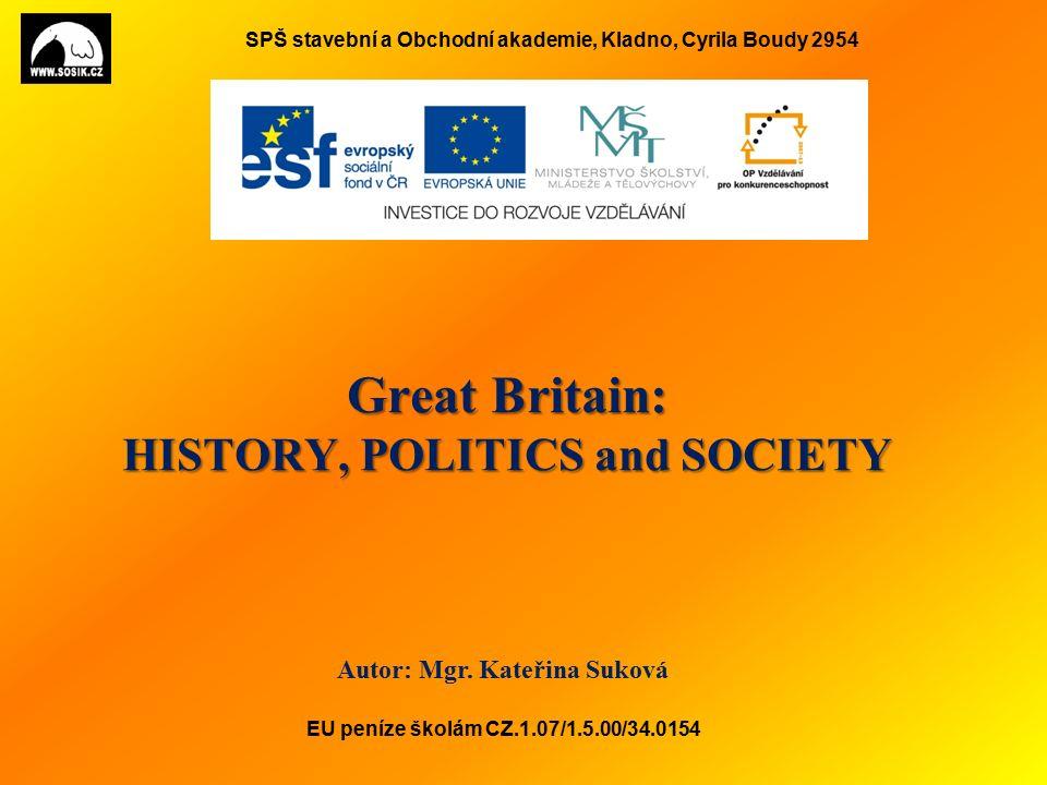 SPŠ stavební a Obchodní akademie, Kladno, Cyrila Boudy 2954 Great Britain: HISTORY, POLITICS and SOCIETY Autor: Mgr.