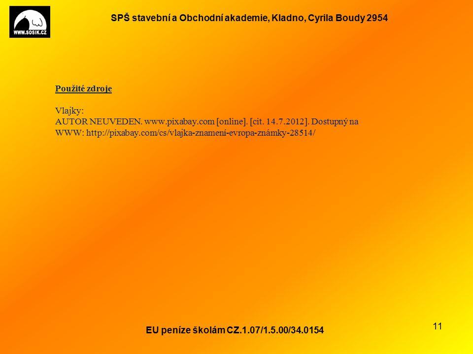 SPŠ stavební a Obchodní akademie, Kladno, Cyrila Boudy 2954 EU peníze školám CZ.1.07/1.5.00/34.0154 11 Použité zdroje Vlajky: AUTOR NEUVEDEN.