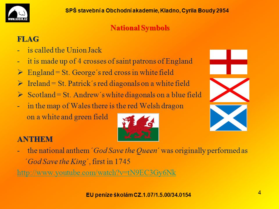 SPŠ stavební a Obchodní akademie, Kladno, Cyrila Boudy 2954 History the first settlers from Europe came 3,500-3,000 BC the Romans arrived in the island in 55 BC and named it Britannia in the 5 th century AD Germanic tribes of Angles and Saxons settled here 1066: the Battle of Hastings1066: the Battle of Hastings -invasion of Normans  the Celts came to the area of Scotland, Wales William the Conqueror and Ireland  William the Conqueror became the king other famous emperors: Henry VIII Henry VIII – had six wives; established the Church of England because he wanted to divorce one of them Elizabeth I Elizabeth I – many parts of the world were discovered and colonized during her reign - development of drama  the Elizabethan Age  Shakespeare Victoria Victoria – during her reign the British Empire grew very quickly (lots of colonies) - period of the industrial revolution, wealth and prosperity - Victorian period  time of deep moral values EU peníze školám CZ.1.07/1.5.00/34.0154 5