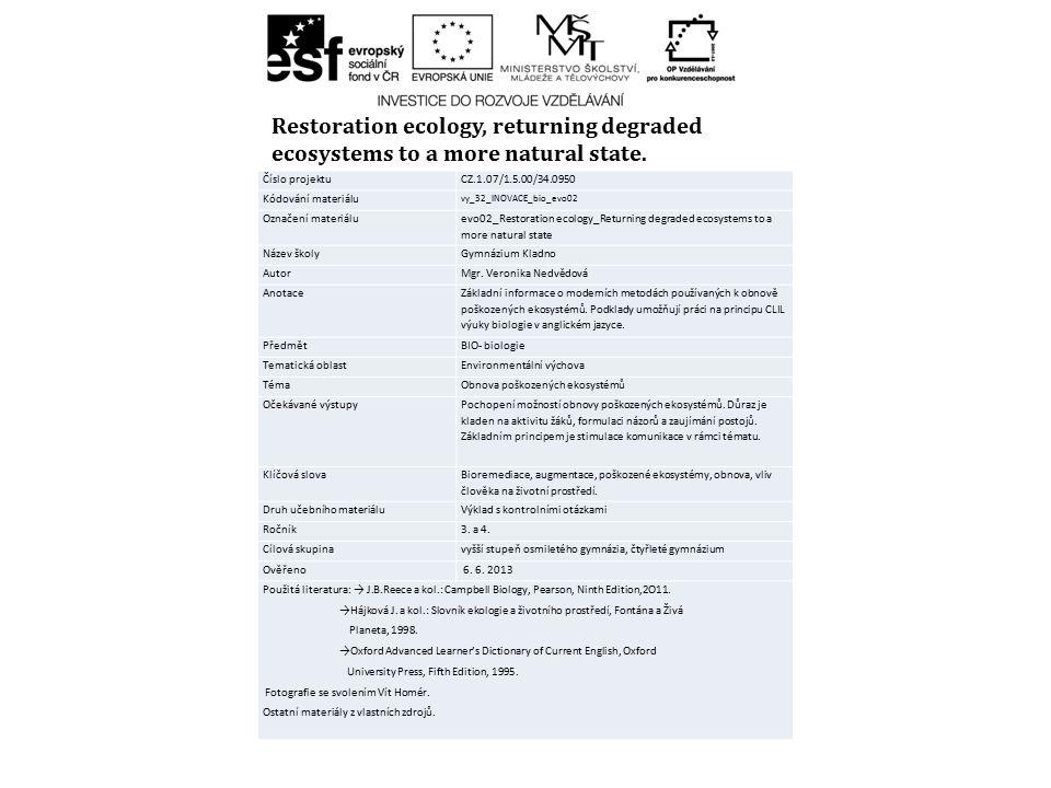Číslo projektuCZ.1.07/1.5.00/34.0950 Kódování materiálu vy_32_INOVACE_bio_evo02 Označení materiálu evo02_Restoration ecology_Returning degraded ecosys