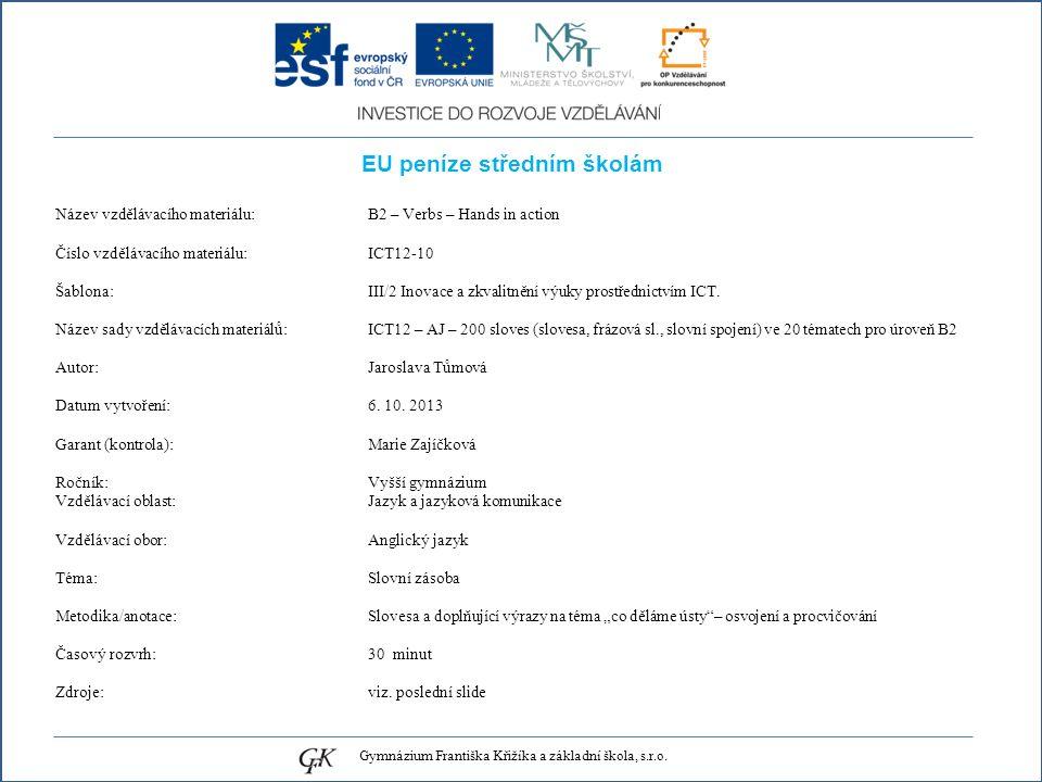 EU peníze středním školám Název vzdělávacího materiálu: B2 – Verbs – Hands in action Číslo vzdělávacího materiálu: ICT12-10 Šablona: III/2 Inovace a z