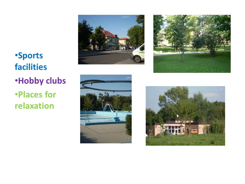 Sports facilities Hobby clubs Places for relaxation