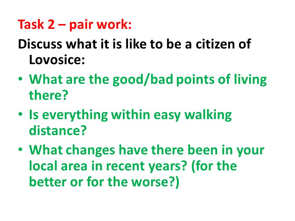 Task 2 – pair work: Discuss what it is like to be a citizen of Lovosice: What are the good/bad points of living there? Is everything within easy walki
