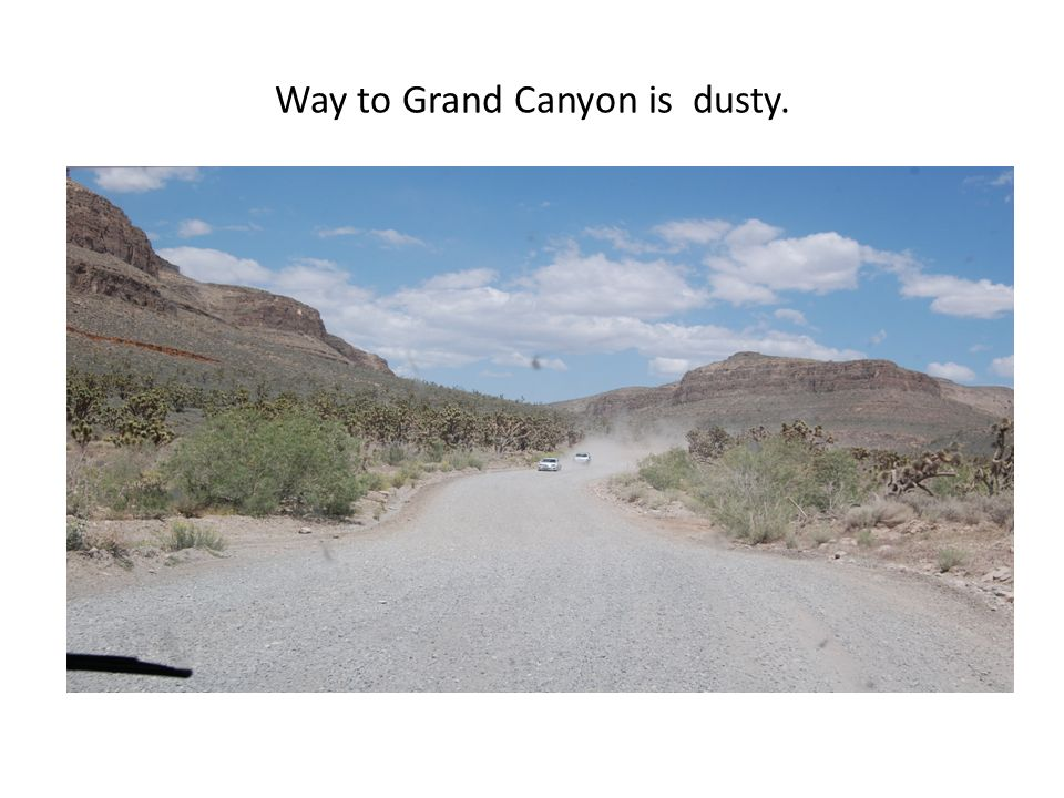 Way to Grand Canyon is dusty.