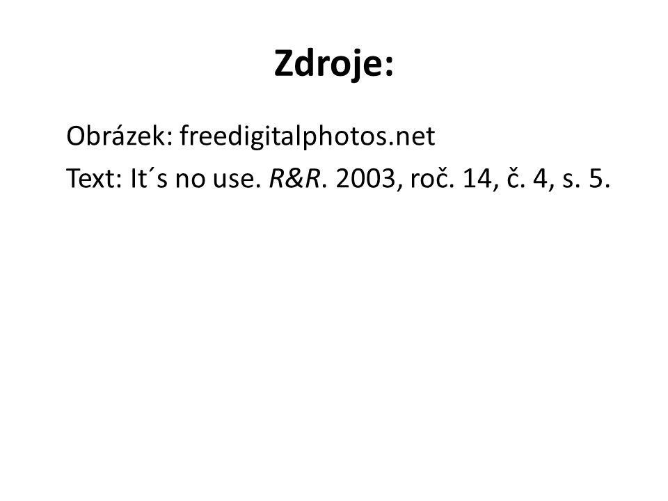 Zdroje: Obrázek: freedigitalphotos.net Text: It´s no use. R&R. 2003, roč. 14, č. 4, s. 5.