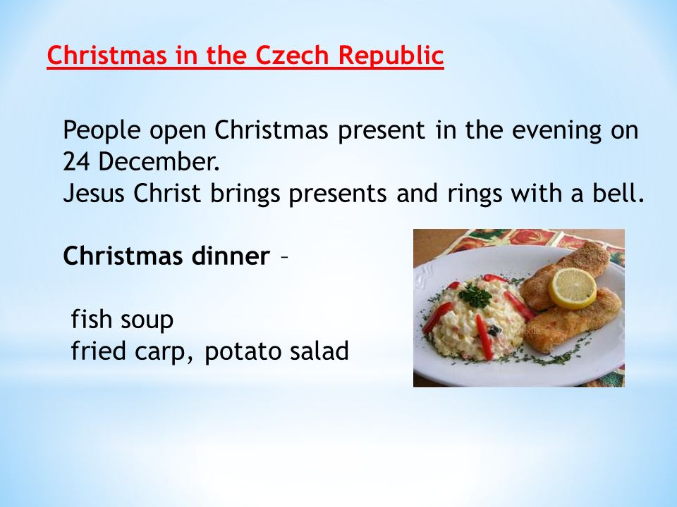 Christmas in the Czech Republic People open Christmas present in the evening on 24 December.