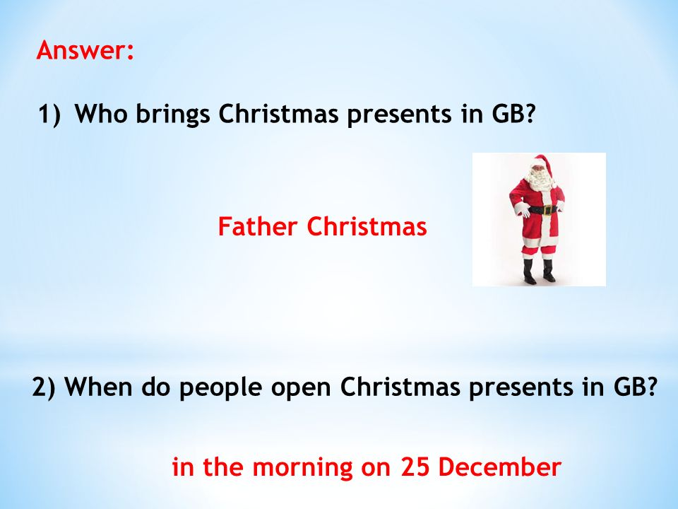 Answer: 1)Who brings Christmas presents in GB.