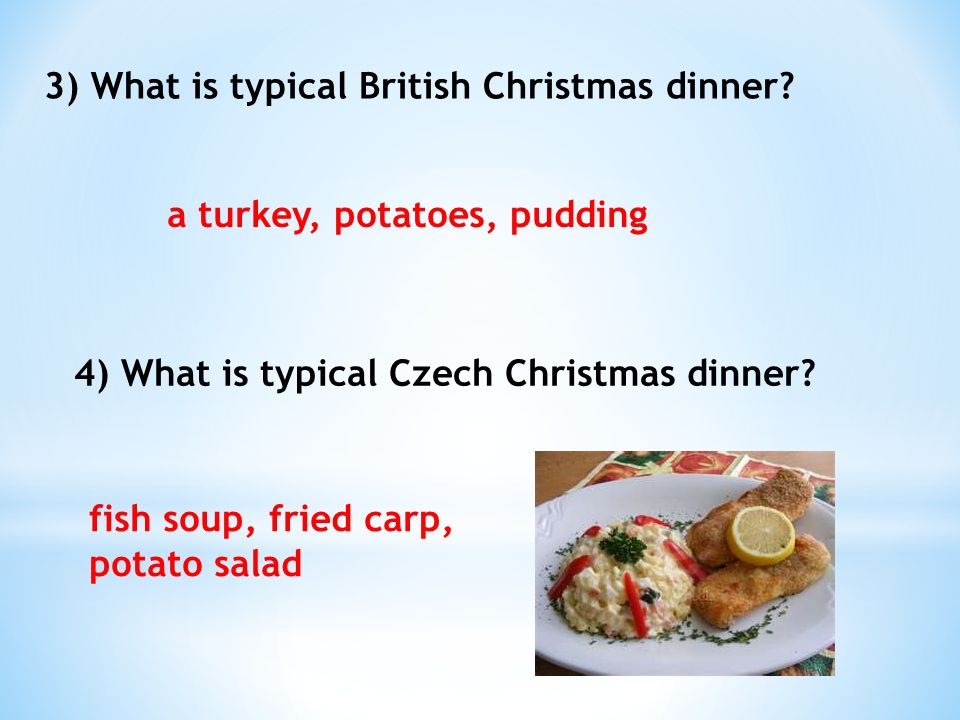 3) What is typical British Christmas dinner.