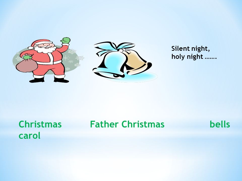 Silent night, holy night ……. Christmas Father Christmas bells carol