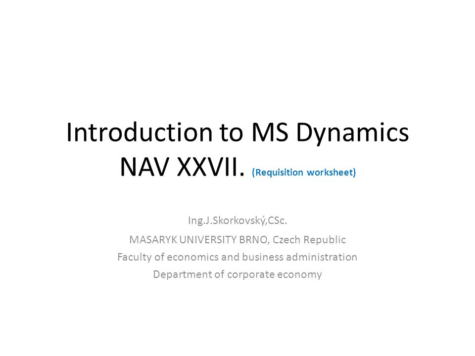 Introduction to MS Dynamics NAV XXVII. (Requisition worksheet) Ing.J.Skorkovský,CSc.