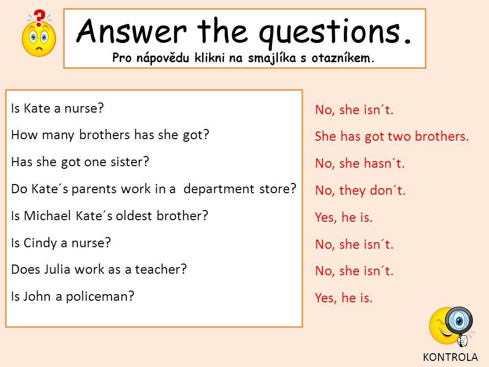 Answer the questions. Pro nápovědu klikni na smajlíka s otazníkem.