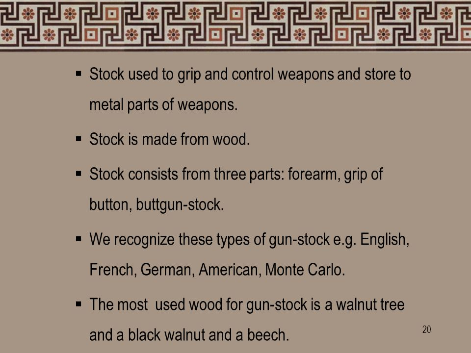  Stock used to grip and control weapons and store to metal parts of weapons.