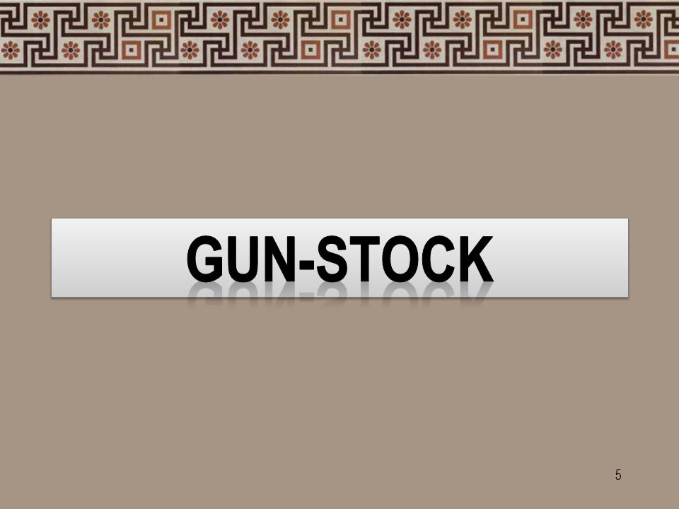  Gun stock used to grip and control weapons and store to metal parts of weapons.