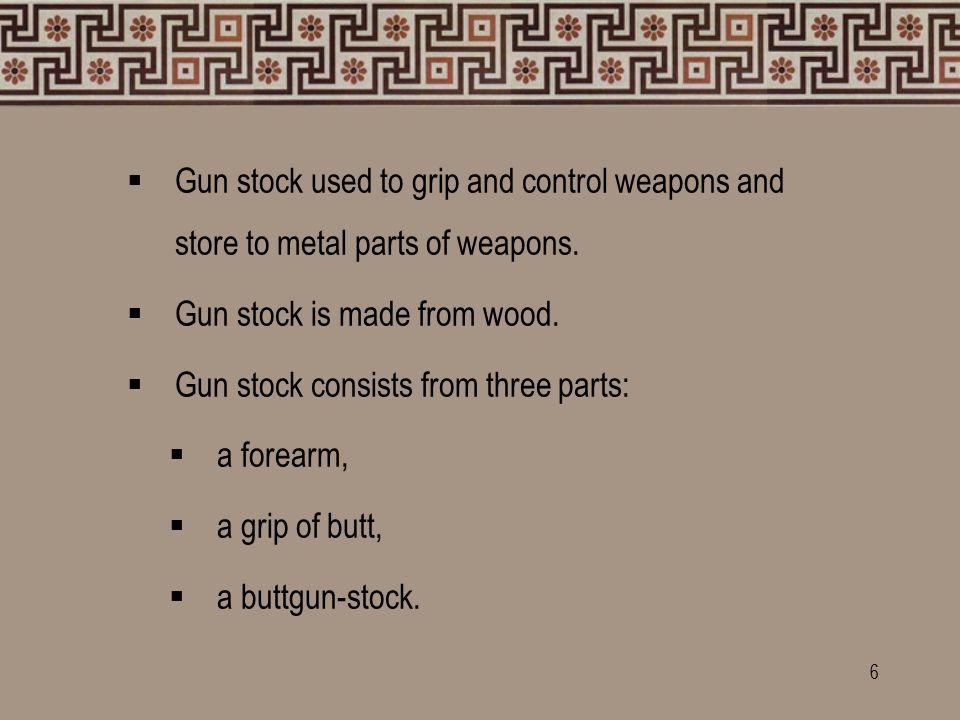 The parts of gun-stock:  forearm,  forend tip,  grip of butt,  buttgun-stock,  comb,  comb of gun-stock,  butt plate,  cheekpiece,  pistol grip.