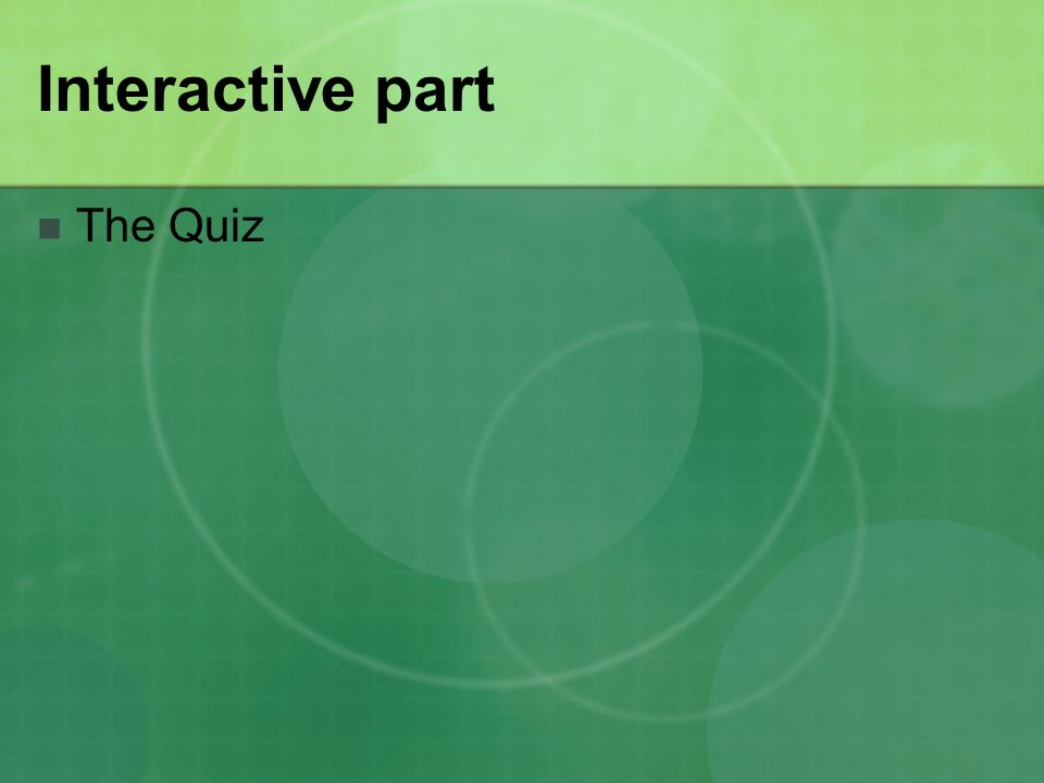 Interactive part The Quiz