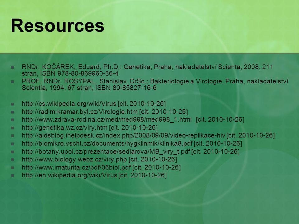 Resources RNDr. KOČÁREK, Eduard, Ph.D.: Genetika, Praha, nakladatelství Scienta, 2008, 211 stran, ISBN 978-80-869960-36-4 PROF. RNDr. ROSYPAL, Stanisl