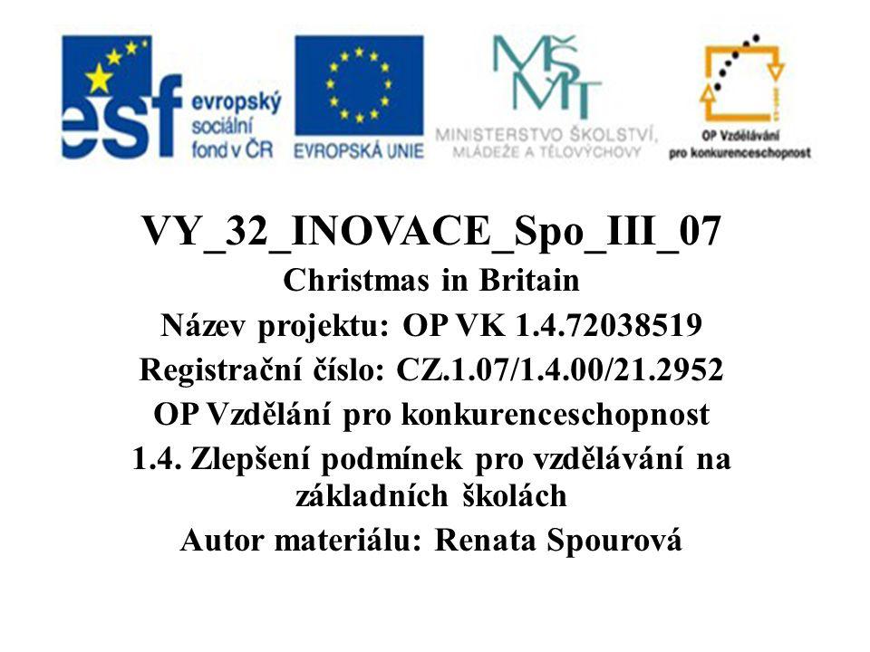 VY_32_INOVACE_Spo_III_07 Christmas in Britain Název projektu: OP VK 1.4.72038519 Registrační číslo: CZ.1.07/1.4.00/21.2952 OP Vzdělání pro konkurenceschopnost 1.4.