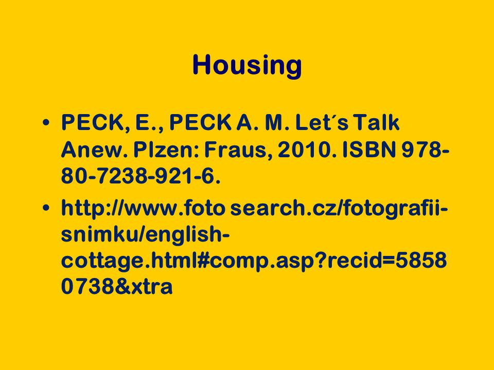 Housing PECK, E., PECK A. M. Let´s Talk Anew. Plzen: Fraus, 2010.