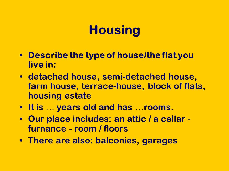 Housing Behind the house: rabbit-hutches, a pig-sty, a kennel, a hen-house a sheep-fold