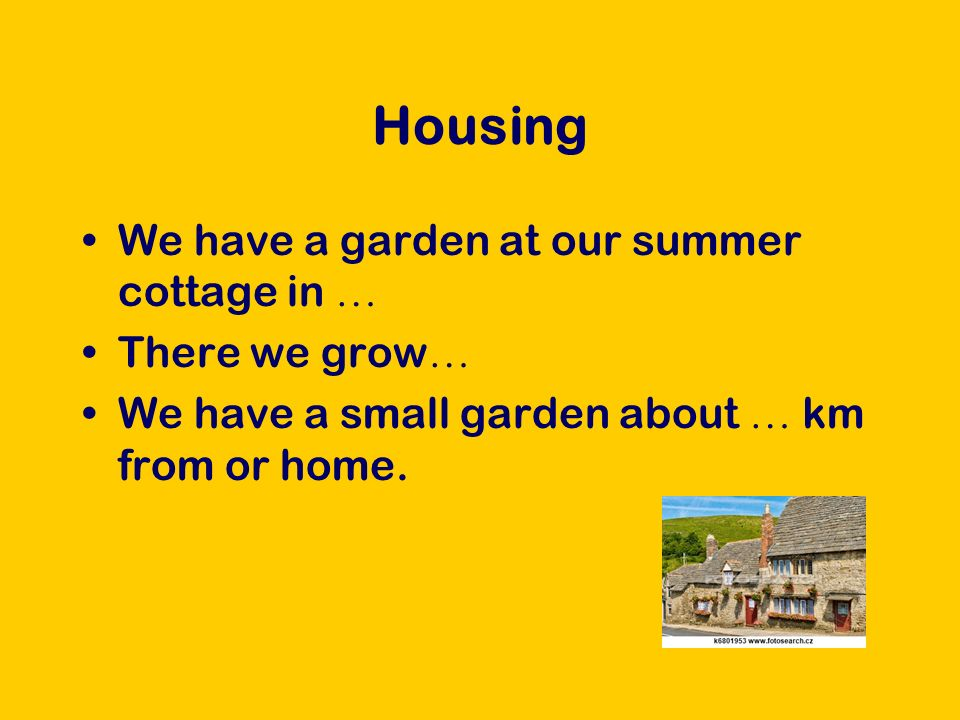 Housing We have a garden at our summer cottage in … There we grow … We have a small garden about … km from or home.